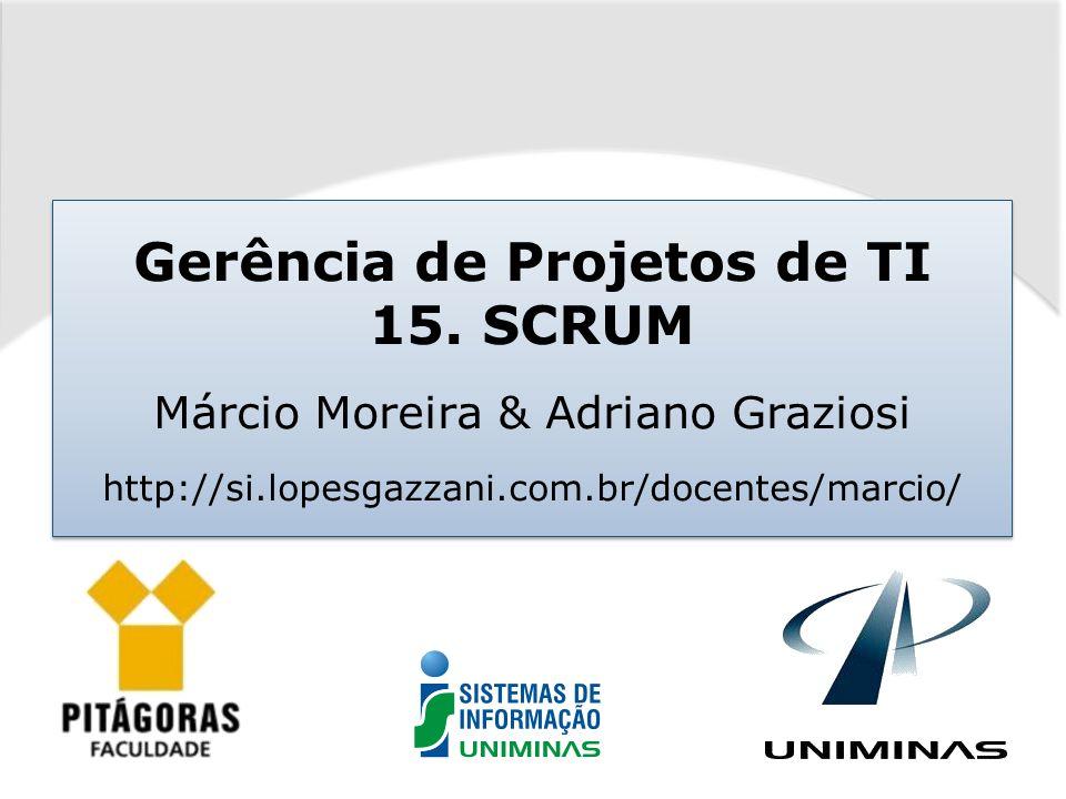 Gerência de Projetos de TI 15. SCRUM Márcio Moreira & Adriano Graziosi http://si.lopesgazzani.com.br/docentes/marcio/