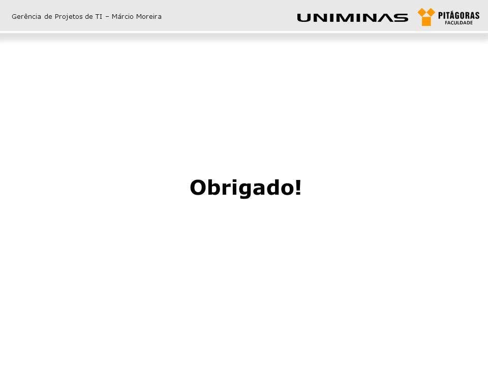 Gerência de Projetos de TI – Márcio Moreira Obrigado!