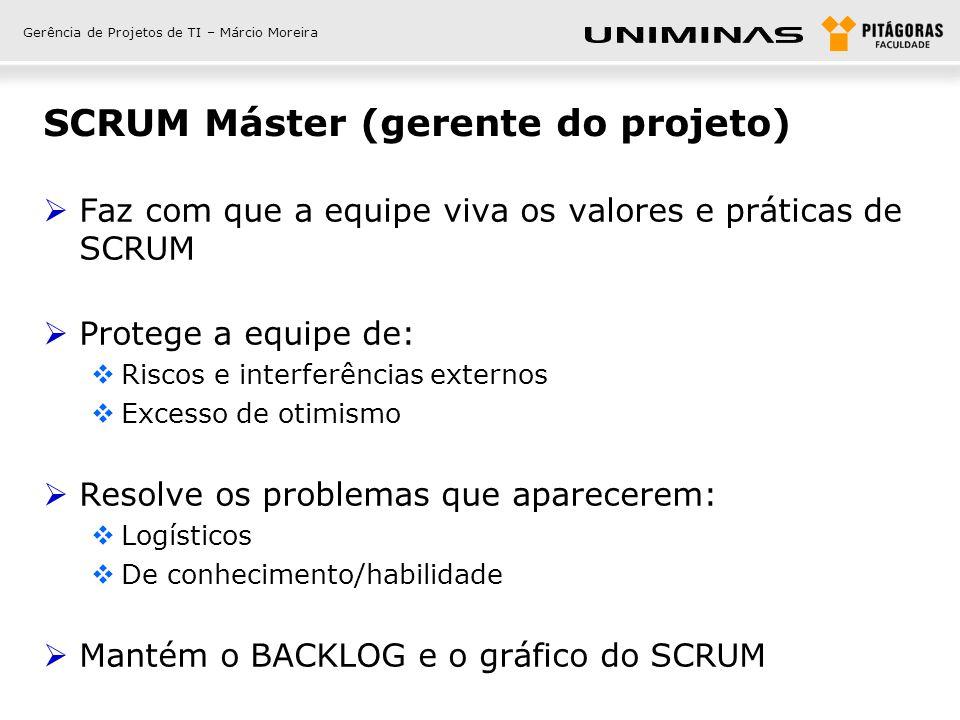 Gerência de Projetos de TI – Márcio Moreira SCRUM Máster (gerente do projeto)  Faz com que a equipe viva os valores e práticas de SCRUM  Protege a e