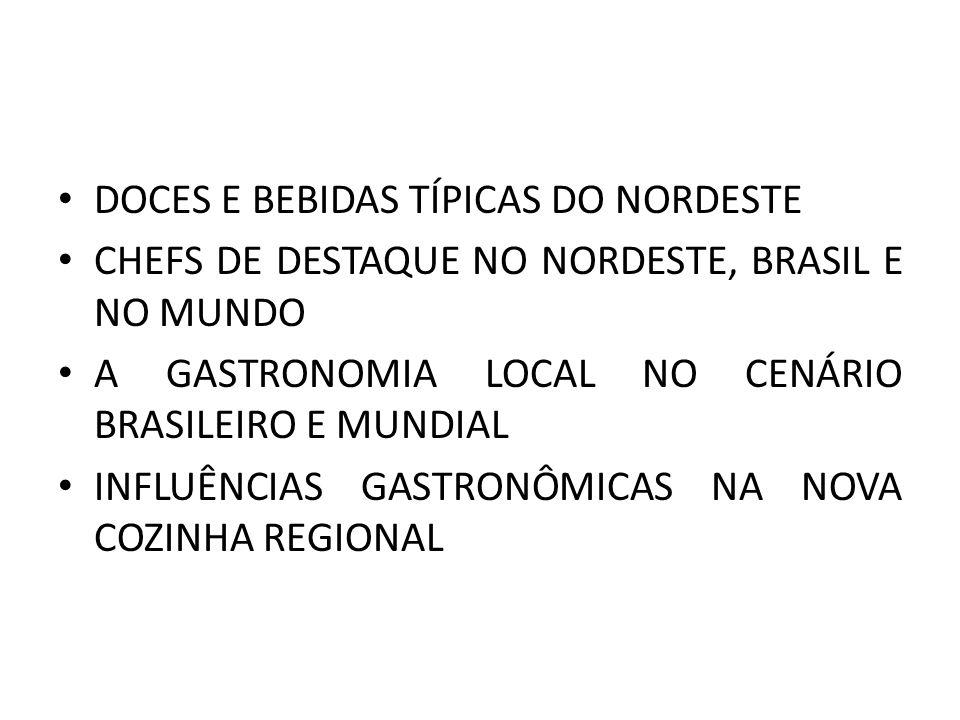 • DOCES E BEBIDAS TÍPICAS DO NORDESTE • CHEFS DE DESTAQUE NO NORDESTE, BRASIL E NO MUNDO • A GASTRONOMIA LOCAL NO CENÁRIO BRASILEIRO E MUNDIAL • INFLU