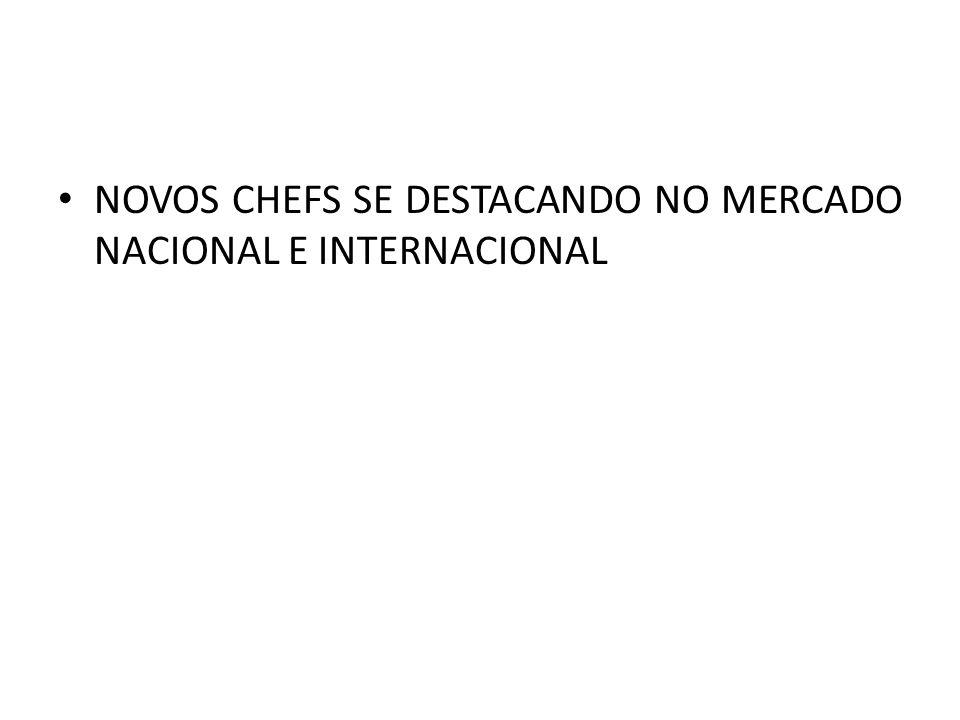 • NOVOS CHEFS SE DESTACANDO NO MERCADO NACIONAL E INTERNACIONAL