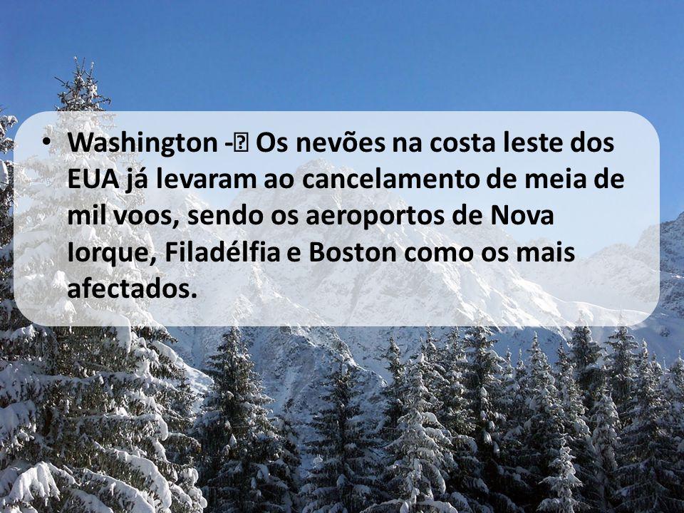 • Washington -– Os nevões na costa leste dos EUA já levaram ao cancelamento de meia de mil voos, sendo os aeroportos de Nova Iorque, Filadélfia e Bost