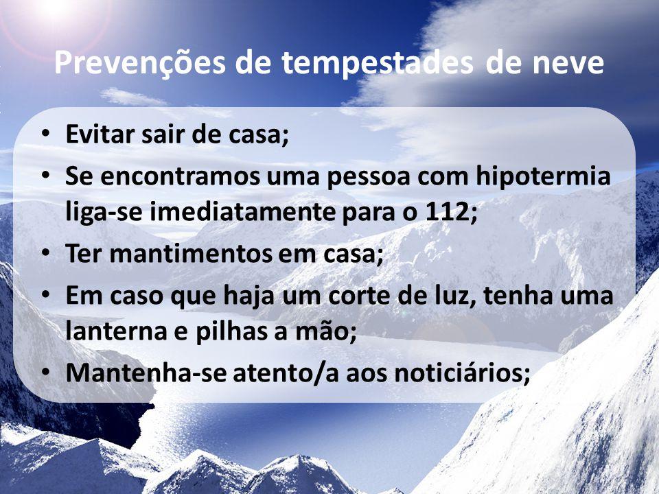 Prevenções de tempestades de neve • Evitar sair de casa; • Se encontramos uma pessoa com hipotermia liga-se imediatamente para o 112; • Ter mantimento