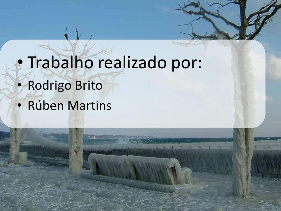 • Trabalho realizado por: • Rodrigo Brito • Rúben Martins
