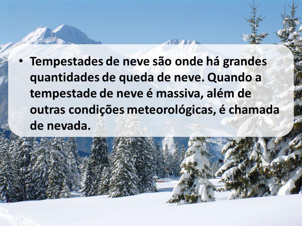 • Tempestades de neve são onde há grandes quantidades de queda de neve. Quando a tempestade de neve é massiva, além de outras condições meteorológicas