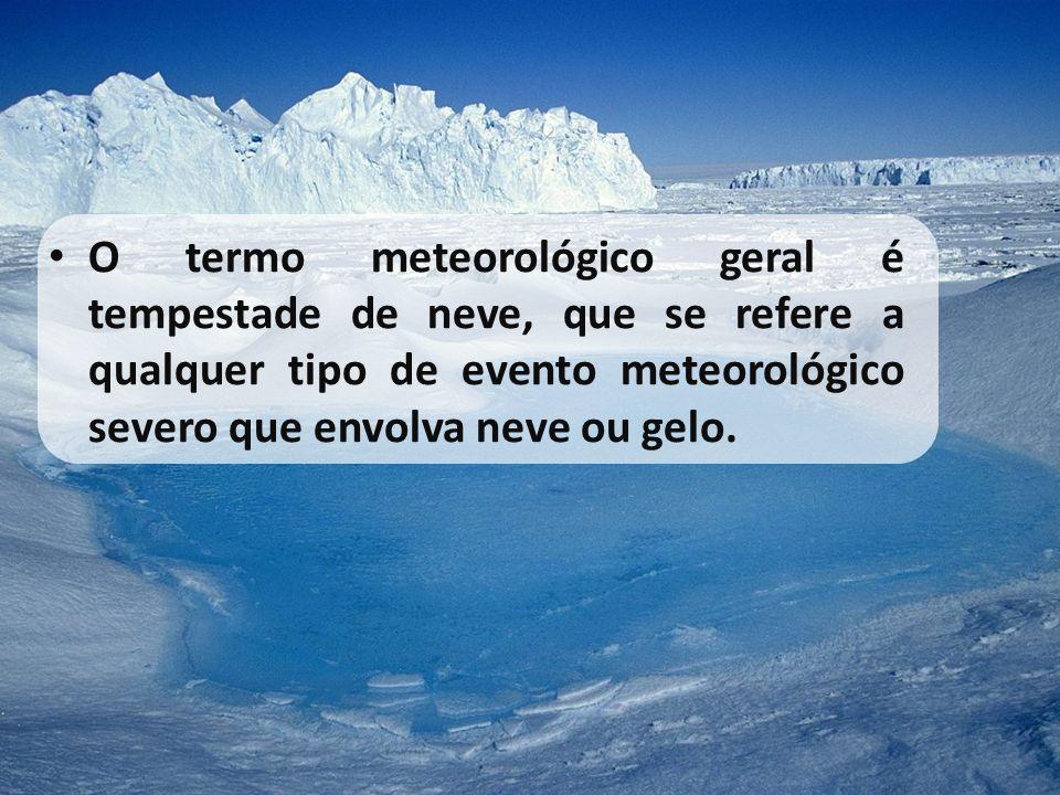 • O termo meteorológico geral é tempestade de neve, que se refere a qualquer tipo de evento meteorológico severo que envolva neve ou gelo.