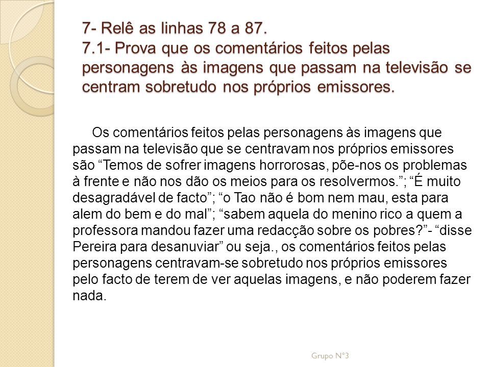 7- Relê as linhas 78 a 87. 7.1- Prova que os comentários feitos pelas personagens às imagens que passam na televisão se centram sobretudo nos próprios