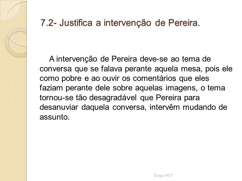 7.2- Justifica a intervenção de Pereira. A intervenção de Pereira deve-se ao tema de conversa que se falava perante aquela mesa, pois ele como pobre e