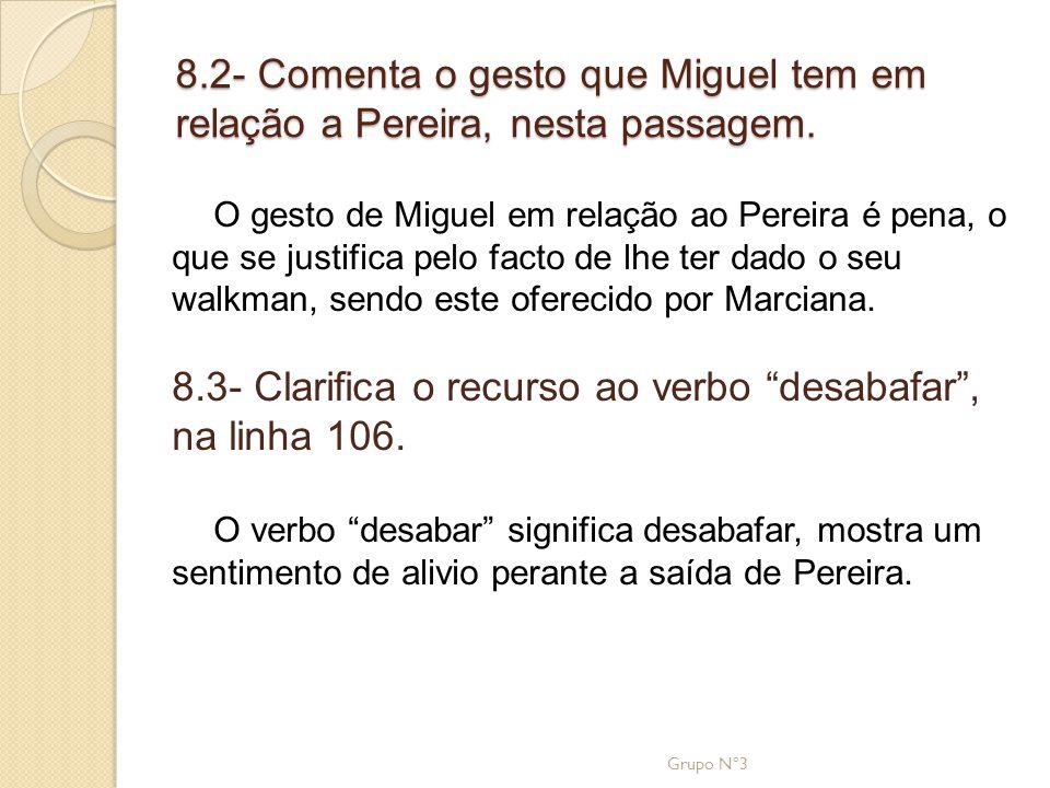 8.2- Comenta o gesto que Miguel tem em relação a Pereira, nesta passagem. O gesto de Miguel em relação ao Pereira é pena, o que se justifica pelo fact