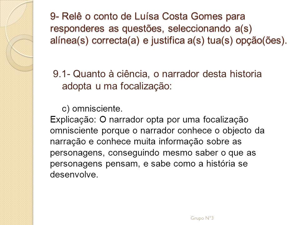 9- Relê o conto de Luísa Costa Gomes para responderes as questões, seleccionando a(s) alínea(s) correcta(a) e justifica a(s) tua(s) opção(ões). 9.1- Q