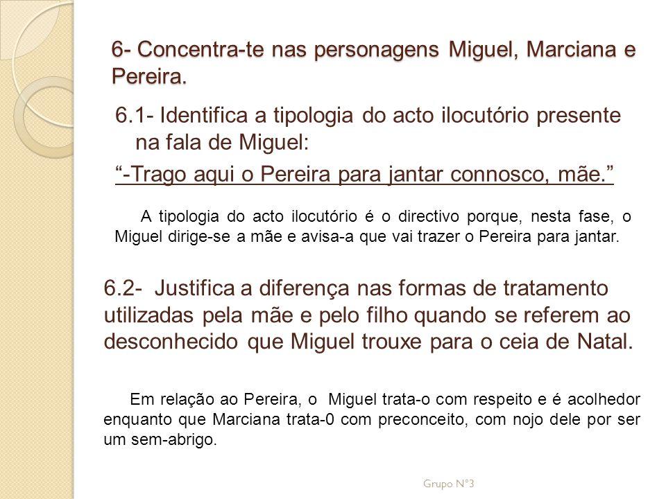 """6- Concentra-te nas personagens Miguel, Marciana e Pereira. 6.1- Identifica a tipologia do acto ilocutório presente na fala de Miguel: """"-Trago aqui o"""