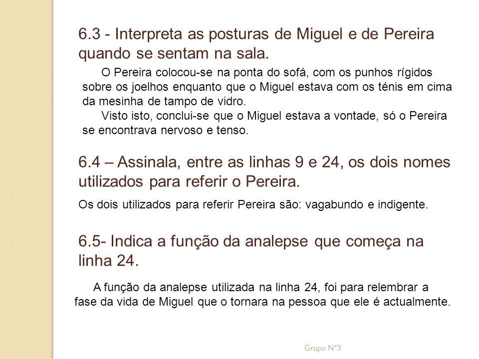 6.3 - Interpreta as posturas de Miguel e de Pereira quando se sentam na sala. O Pereira colocou-se na ponta do sofá, com os punhos rígidos sobre os jo