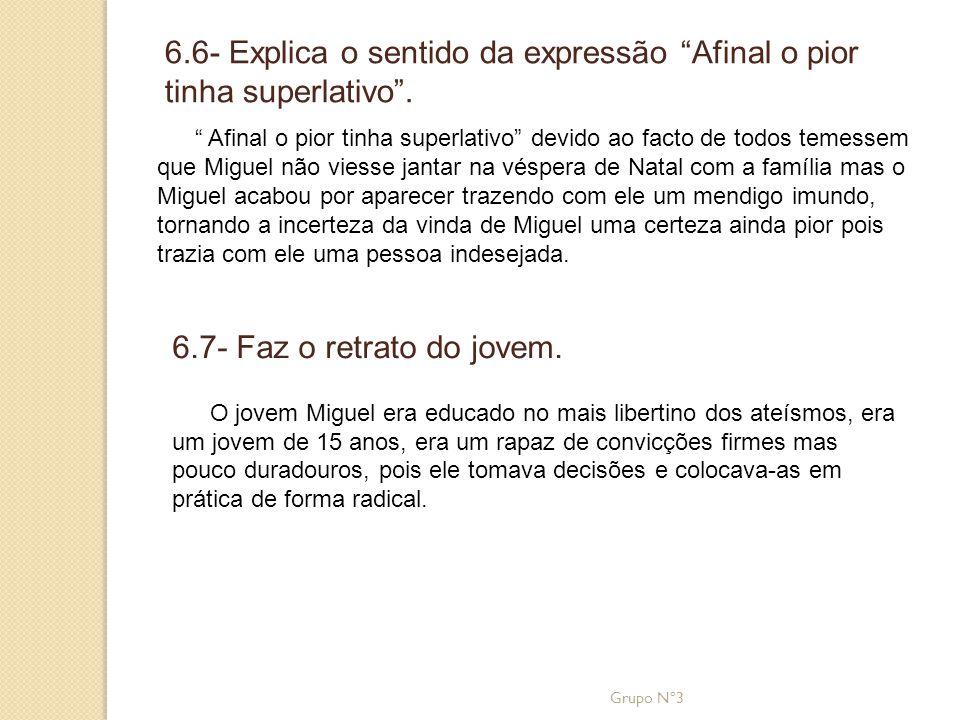 """6.6- Explica o sentido da expressão """"Afinal o pior tinha superlativo"""". """" Afinal o pior tinha superlativo"""" devido ao facto de todos temessem que Miguel"""