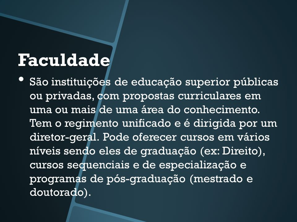 Faculdade • São instituições de educação superior públicas ou privadas, com propostas curriculares em uma ou mais de uma área do conhecimento.