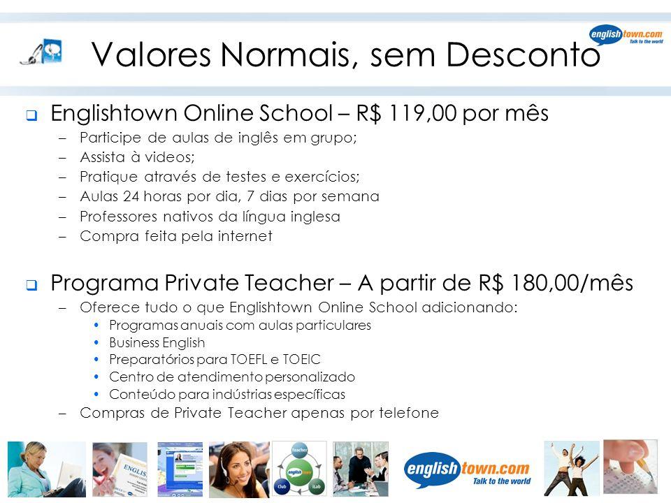 Valores Normais, sem Desconto  Englishtown Online School – R$ 119,00 por mês –Participe de aulas de inglês em grupo; –Assista à videos; –Pratique atr