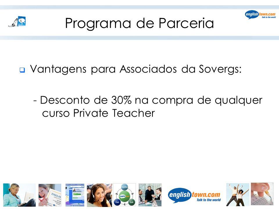 Programa de Parceria  Vantagens para Associados da Sovergs: - Desconto de 30% na compra de qualquer curso Private Teacher