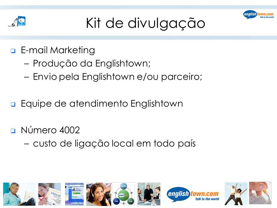 Kit de divulgação  E-mail Marketing –Produção da Englishtown; –Envio pela Englishtown e/ou parceiro;  Equipe de atendimento Englishtown  Número 400