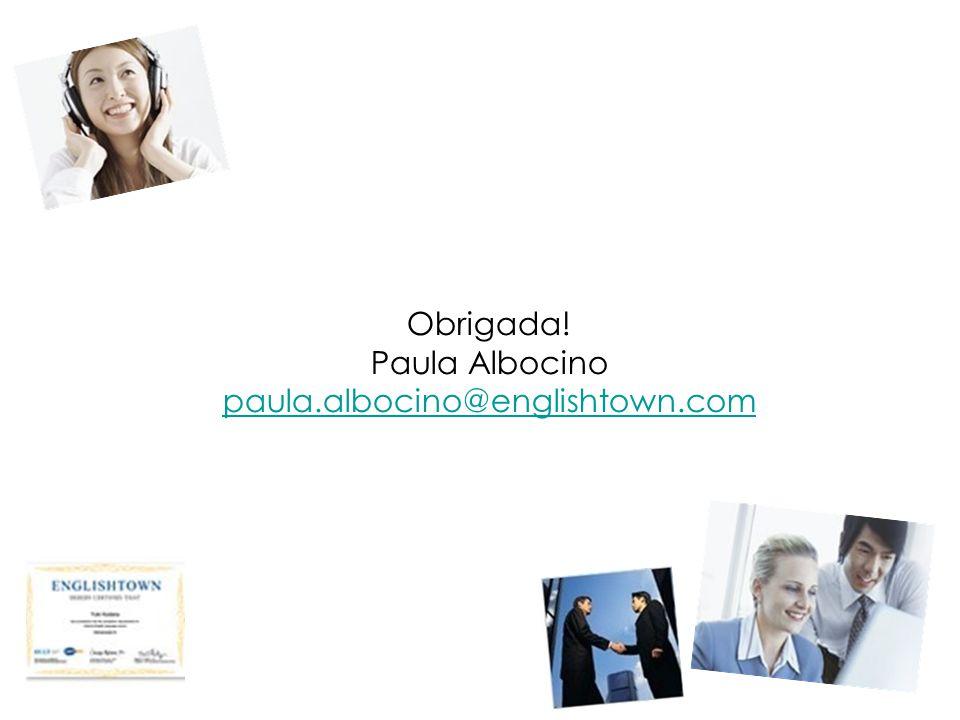 Obrigada! Paula Albocino paula.albocino@englishtown.com paula.albocino@englishtown.com