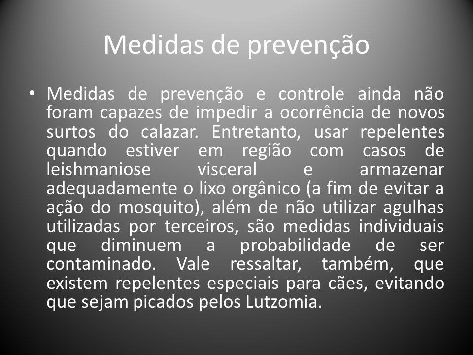 Medidas de prevenção • Medidas de prevenção e controle ainda não foram capazes de impedir a ocorrência de novos surtos do calazar. Entretanto, usar re