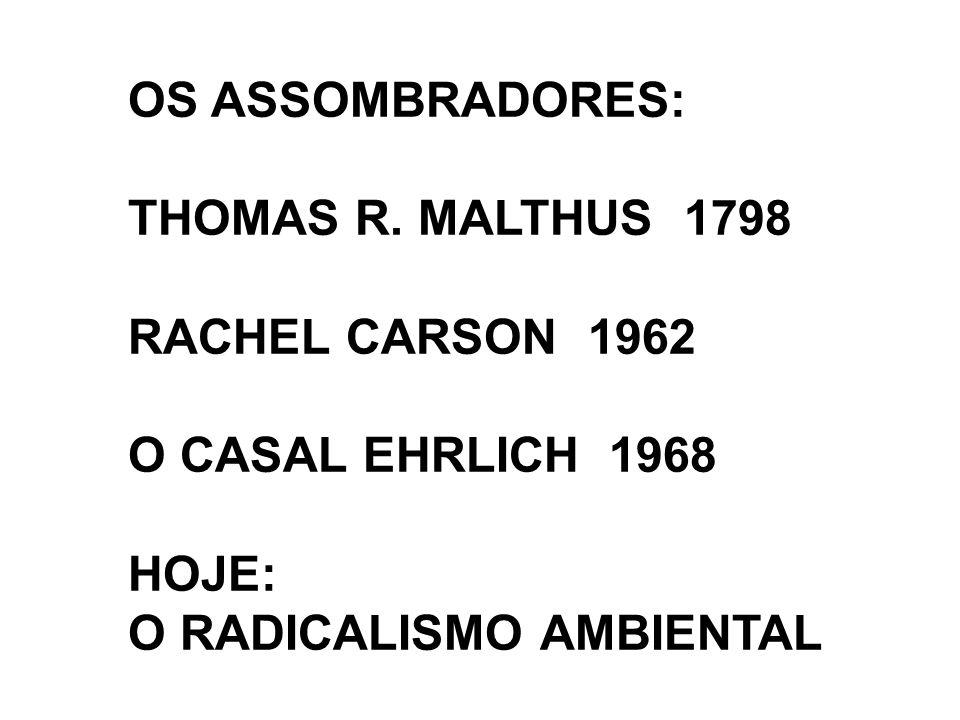 OS ASSOMBRADORES: THOMAS R. MALTHUS 1798 RACHEL CARSON 1962 O CASAL EHRLICH 1968 HOJE: O RADICALISMO AMBIENTAL