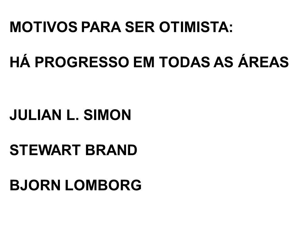MOTIVOS PARA SER OTIMISTA: HÁ PROGRESSO EM TODAS AS ÁREAS JULIAN L. SIMON STEWART BRAND BJORN LOMBORG