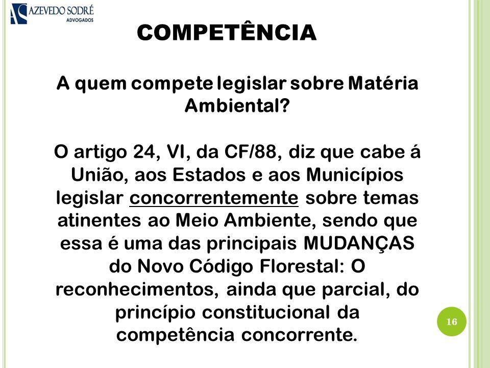 COMPETÊNCIA 16 A quem compete legislar sobre Matéria Ambiental.