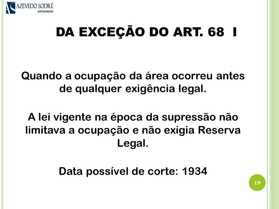 DA EXCEÇÃO DO ART.68 I 19 Quando a ocupação da área ocorreu antes de qualquer exigência legal.