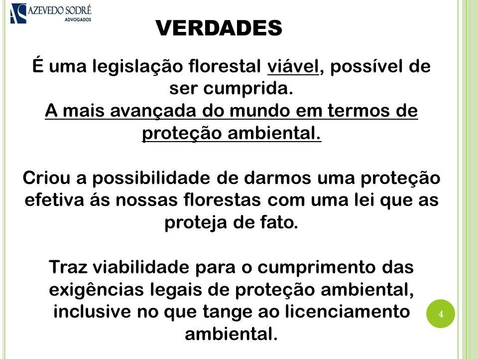 VERDADES 4 É uma legislação florestal viável, possível de ser cumprida.