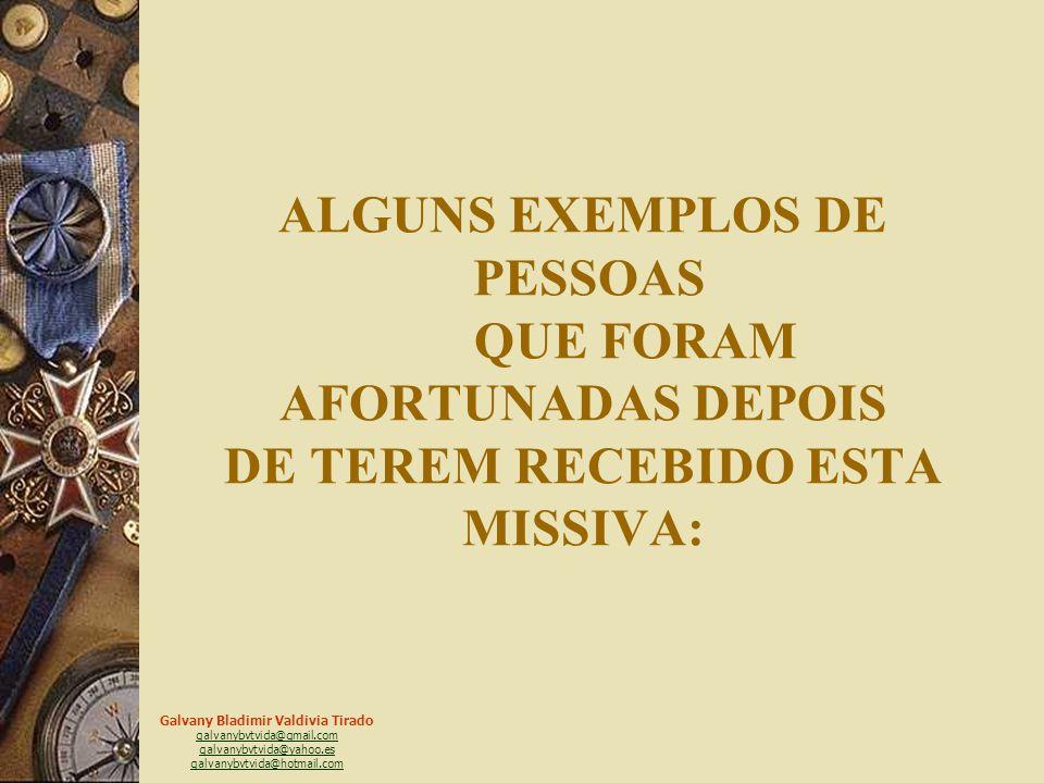 Galvany Bladimir Valdivia Tirado galvanybvtvida@gmail.com galvanybvtvida@yahoo.es galvanybvtvida@hotmail.com ENVIE UMA CÓPIA DESTA CARTA AS PESSOAS QU