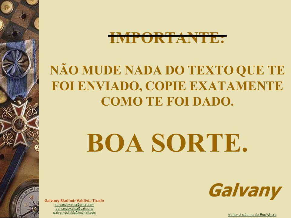 Galvany Bladimir Valdivia Tirado galvanybvtvida@gmail.com galvanybvtvida@yahoo.es galvanybvtvida@hotmail.com ENVIE SIMPLESMENTE 20 COPIAS E ESPERE A V