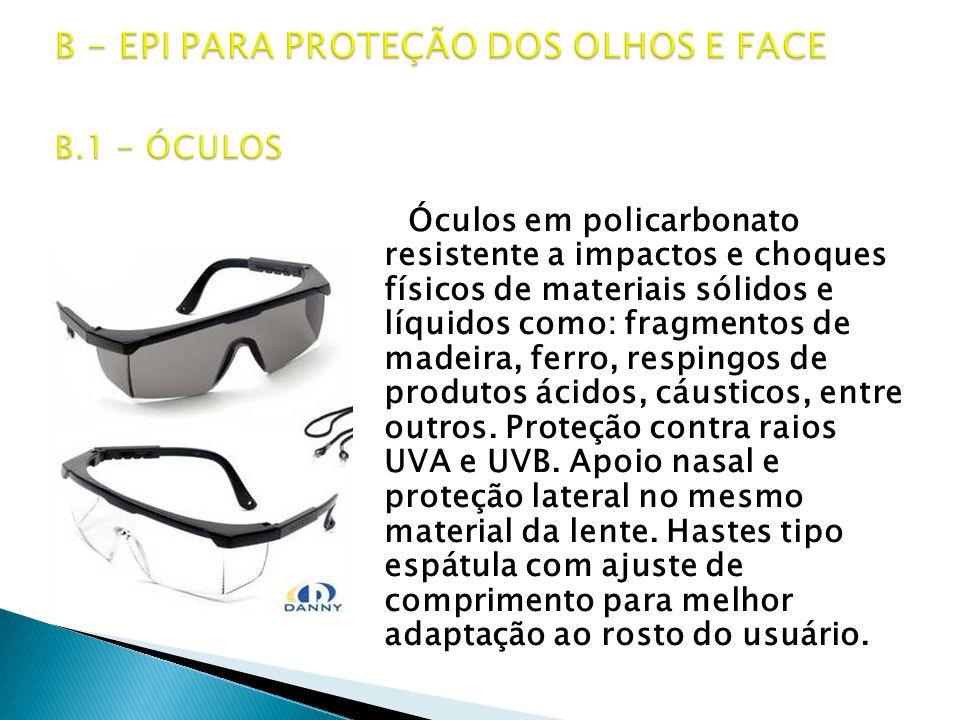 Óculos em policarbonato resistente a impactos e choques físicos de materiais sólidos e líquidos como: fragmentos de madeira, ferro, respingos de produtos ácidos, cáusticos, entre outros.