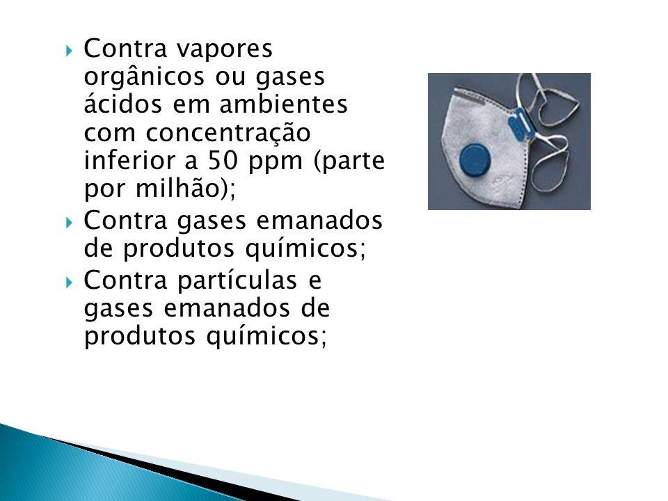  Contra vapores orgânicos ou gases ácidos em ambientes com concentração inferior a 50 ppm (parte por milhão);  Contra gases emanados de produtos químicos;  Contra partículas e gases emanados de produtos químicos;