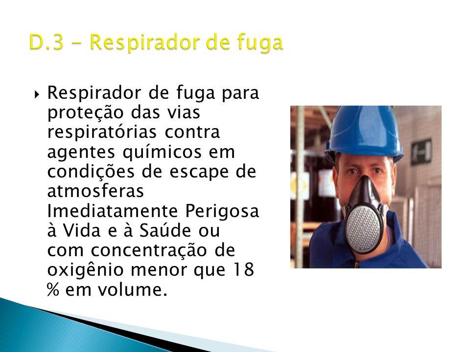  Respirador de fuga para proteção das vias respiratórias contra agentes químicos em condições de escape de atmosferas Imediatamente Perigosa à Vida e à Saúde ou com concentração de oxigênio menor que 18 % em volume.