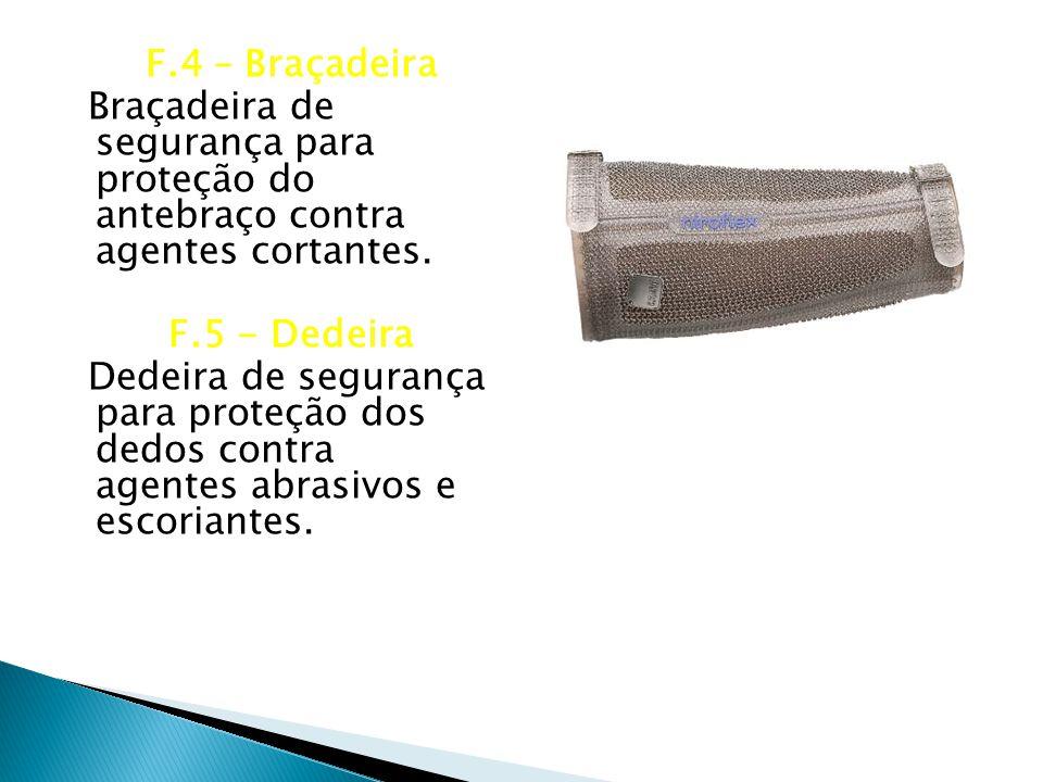 F.4 – Braçadeira Braçadeira de segurança para proteção do antebraço contra agentes cortantes.