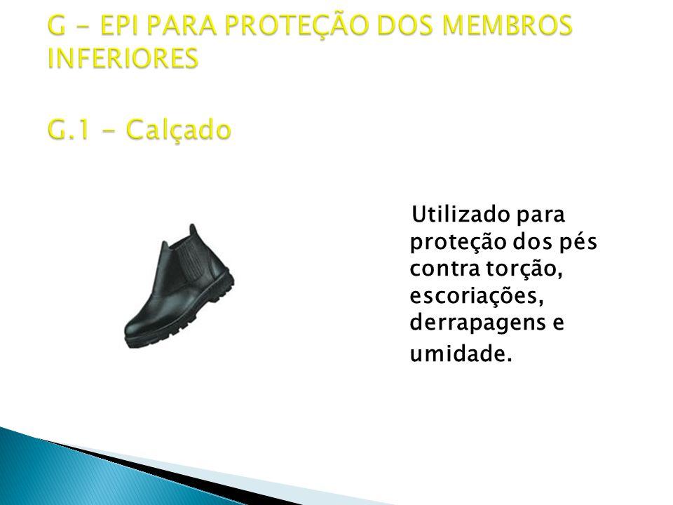 Utilizado para proteção dos pés contra torção, escoriações, derrapagens e umidade.