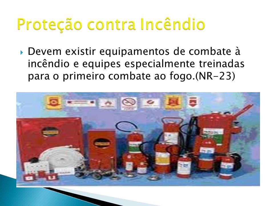  Devem existir equipamentos de combate à incêndio e equipes especialmente treinadas para o primeiro combate ao fogo.(NR-23)