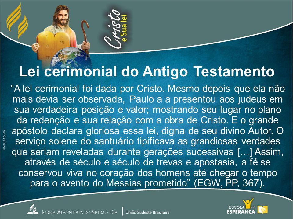 """Lei cerimonial do Antigo Testamento """"A lei cerimonial foi dada por Cristo. Mesmo depois que ela não mais devia ser observada, Paulo a a presentou aos"""