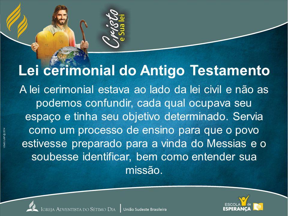 Lei cerimonial do Antigo Testamento A lei cerimonial foi dada por Cristo.