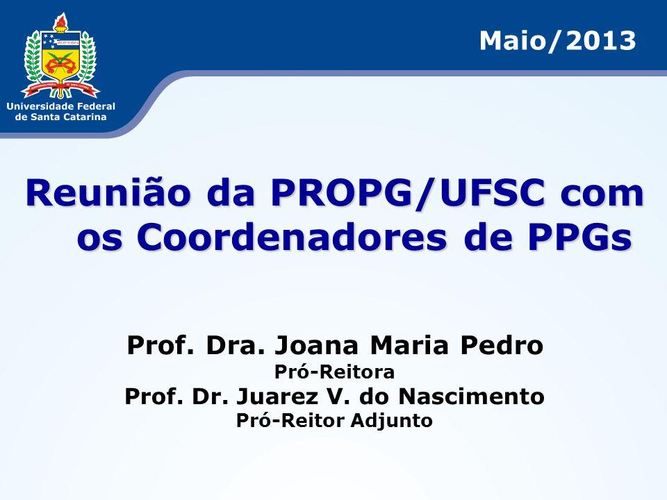 Reunião da PROPG/UFSC com os Coordenadores de PPGs Prof. Dra. Joana Maria Pedro Pró-Reitora Prof. Dr. Juarez V. do Nascimento Pró-Reitor Adjunto Maio/