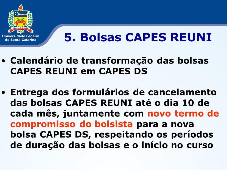 •Calendário de transformação das bolsas CAPES REUNI em CAPES DS •Entrega dos formulários de cancelamento das bolsas CAPES REUNI até o dia 10 de cada m