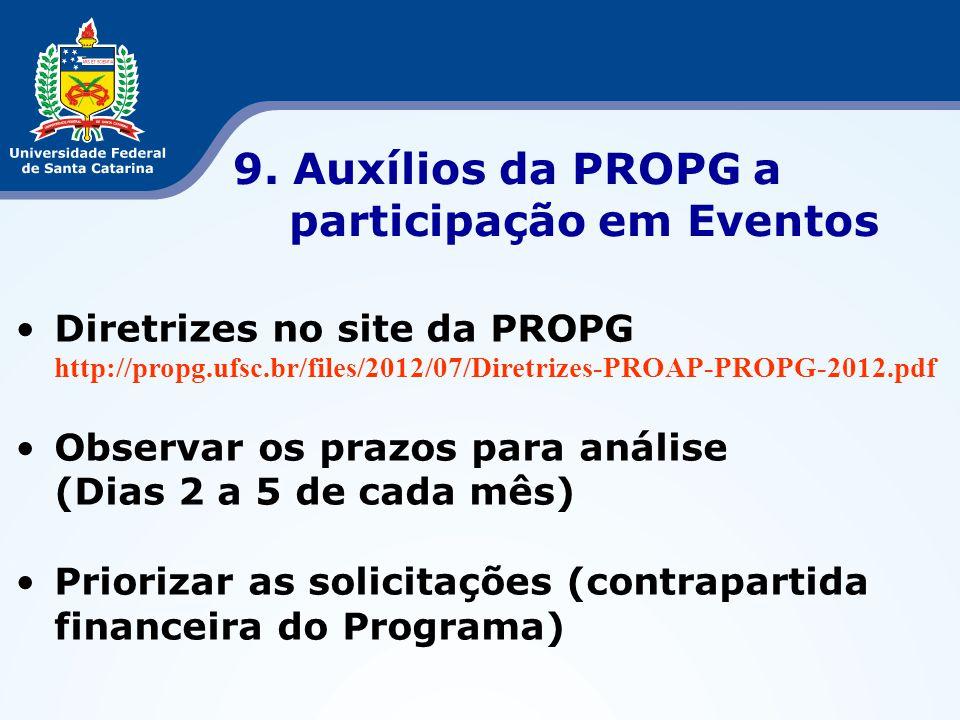 •Diretrizes no site da PROPG http://propg.ufsc.br/files/2012/07/Diretrizes-PROAP-PROPG-2012.pdf •Observar os prazos para análise (Dias 2 a 5 de cada m