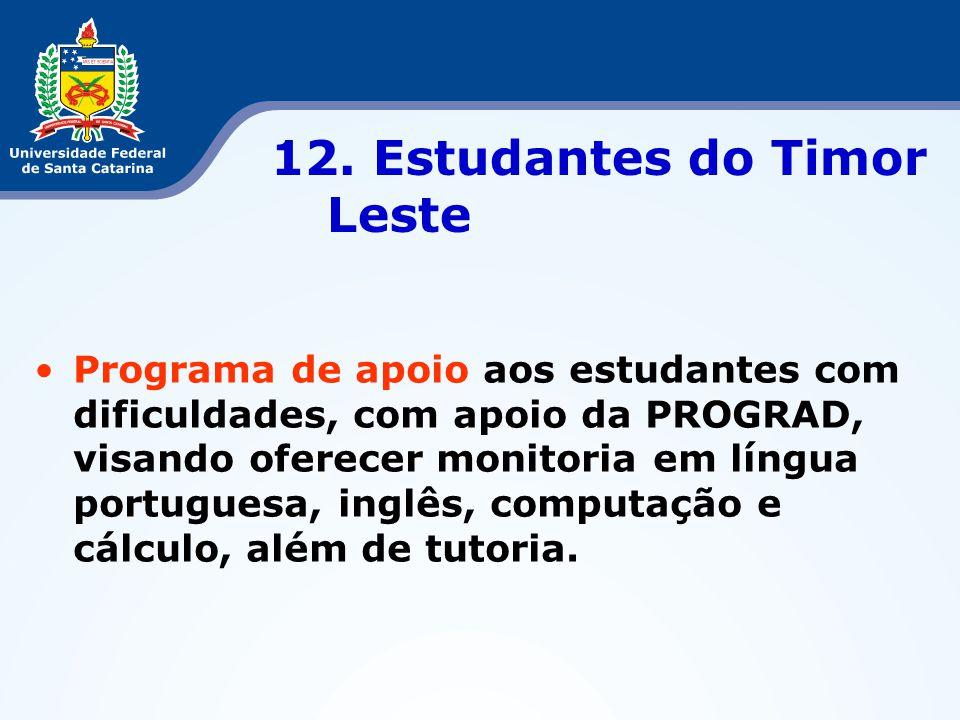 12. Estudantes do Timor Leste •Programa de apoio aos estudantes com dificuldades, com apoio da PROGRAD, visando oferecer monitoria em língua portugues
