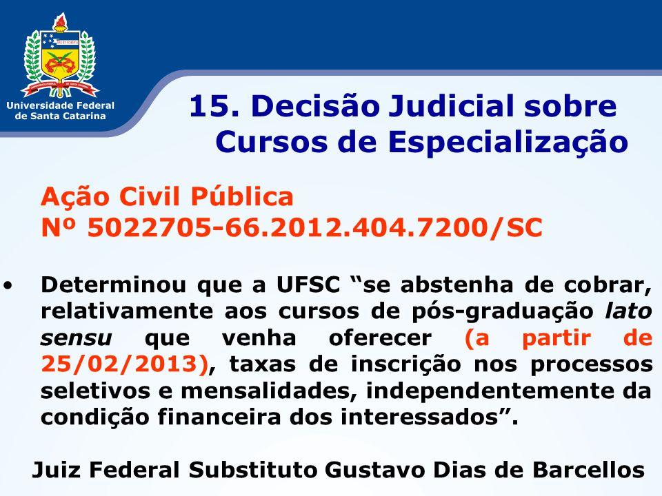"""Ação Civil Pública Nº 5022705-66.2012.404.7200/SC •Determinou que a UFSC """"se abstenha de cobrar, relativamente aos cursos de pós-graduação lato sensu"""