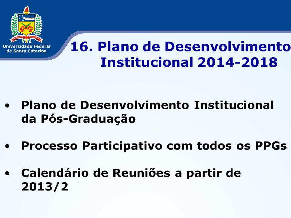 •Plano de Desenvolvimento Institucional da Pós-Graduação •Processo Participativo com todos os PPGs •Calendário de Reuniões a partir de 2013/2 16. Plan