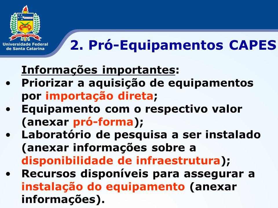 Informações importantes: •Priorizar a aquisição de equipamentos por importação direta; •Equipamento com o respectivo valor (anexar pró-forma); •Labora