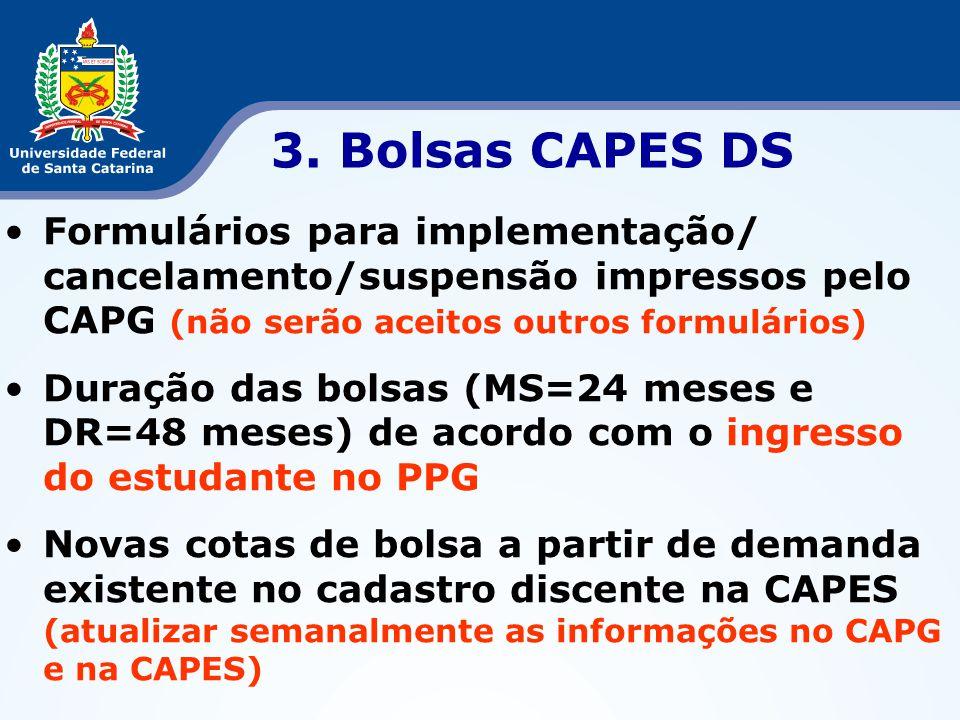 •Formulários para implementação/ cancelamento/suspensão impressos pelo CAPG (não serão aceitos outros formulários) •Duração das bolsas (MS=24 meses e