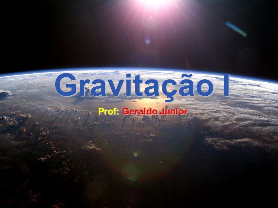 Gravitação I Prof: Geraldo Junior