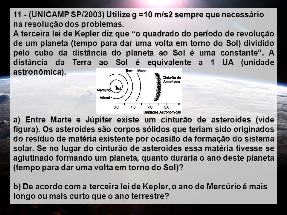 Utilize g =10 m/s2 sempre que necessário na resolução dos problemas. 11 - (UNICAMP SP/2003) Utilize g =10 m/s2 sempre que necessário na resolução dos