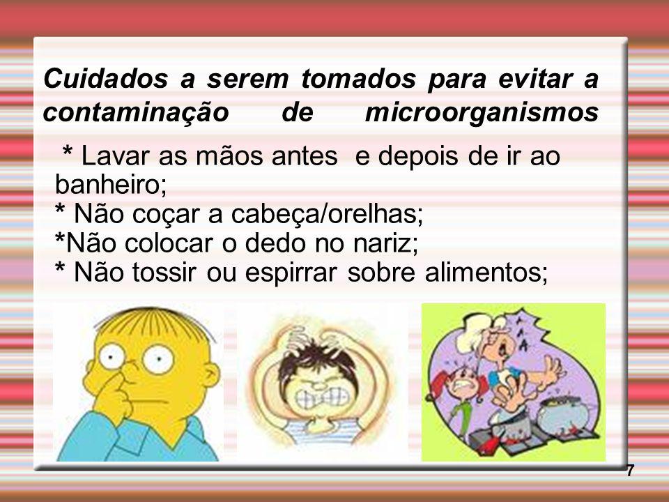 Cuidados a serem tomados para evitar a contaminação de microorganismos 7 * Lavar as mãos antes e depois de ir ao banheiro; * Não coçar a cabeça/orelha