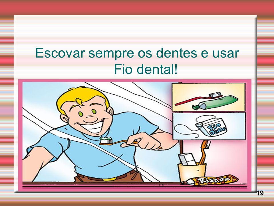 Escovar sempre os dentes e usar Fio dental! 19